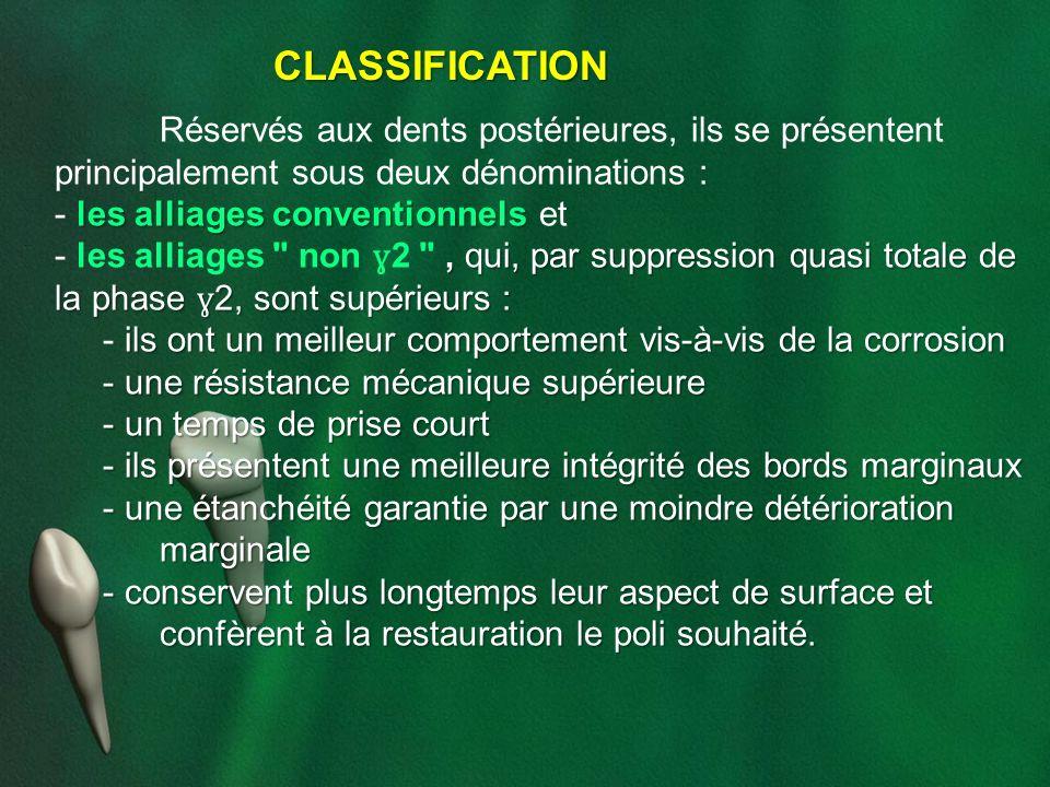CLASSIFICATION Réservés aux dents postérieures, ils se présentent principalement sous deux dénominations :