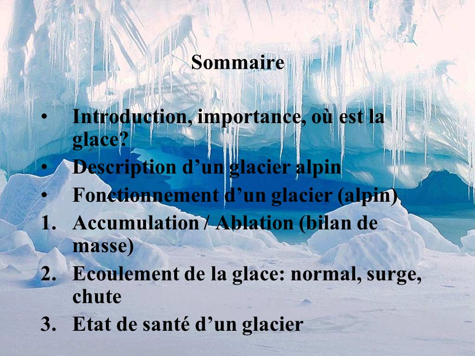 Sommaire Introduction, importance, où est la glace Description d'un glacier alpin. Fonctionnement d'un glacier (alpin)