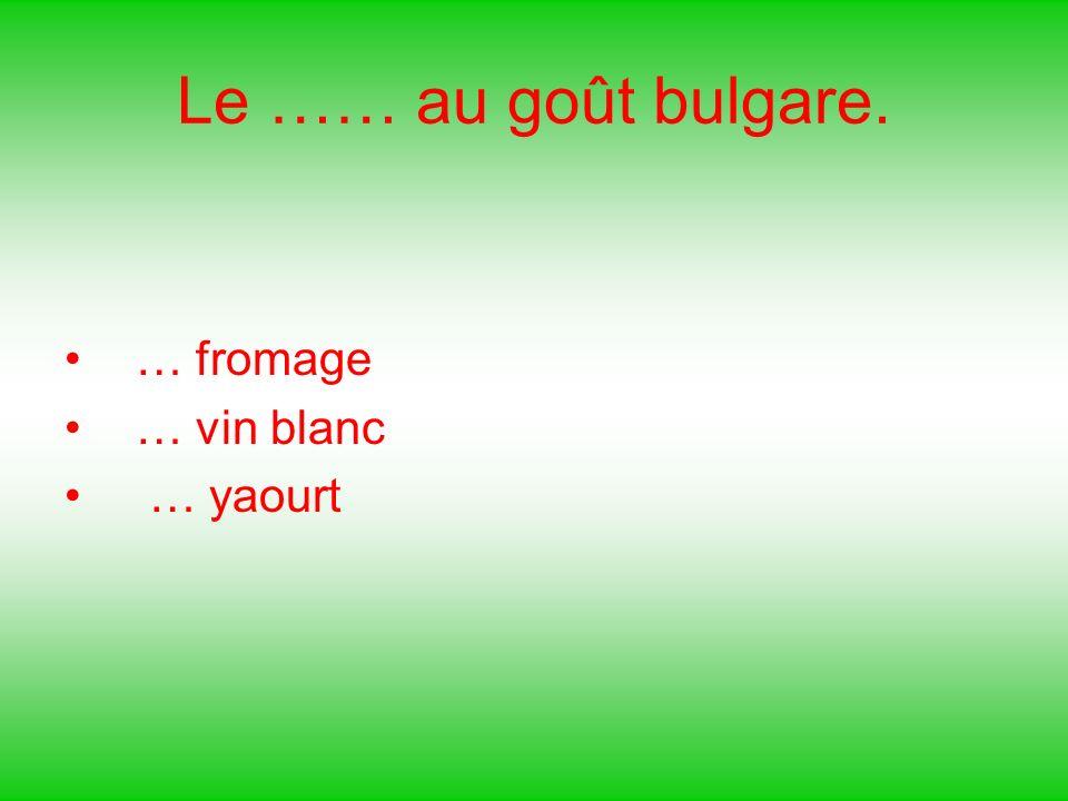 Le …… au goût bulgare. … fromage … vin blanc … yaourt