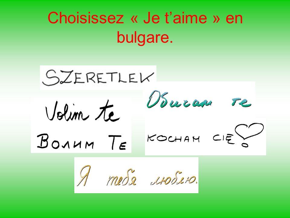 Choisissez « Je t'aime » en bulgare.