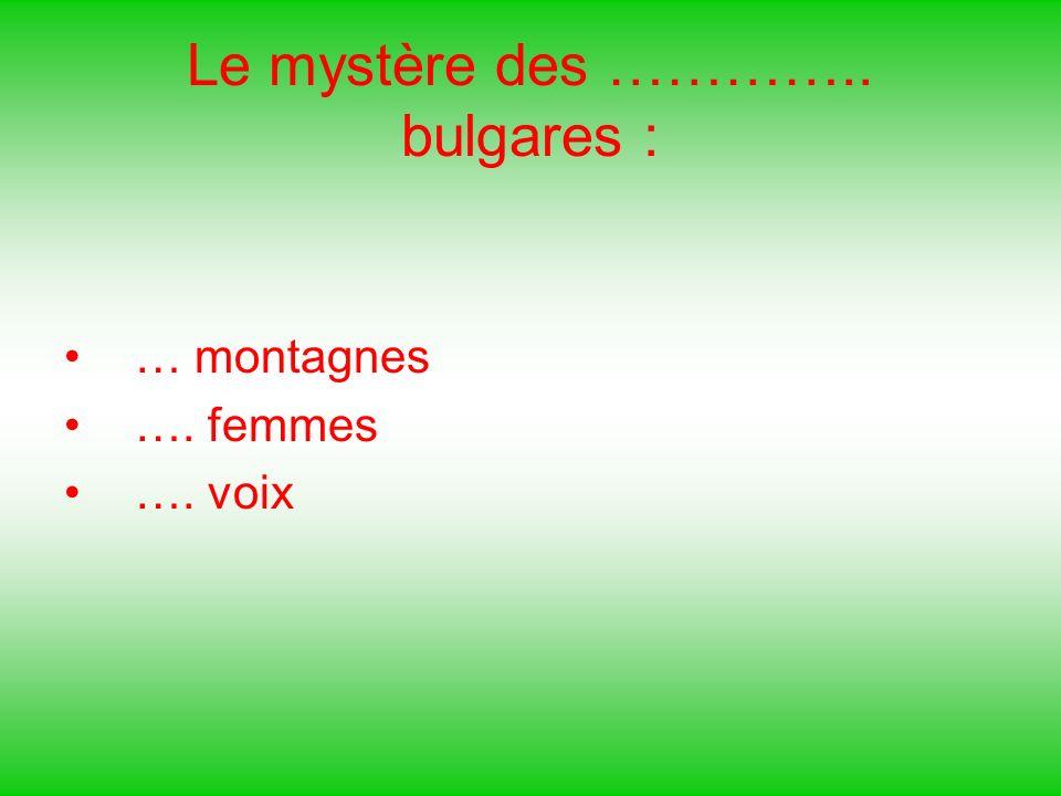 Le mystère des ………….. bulgares :