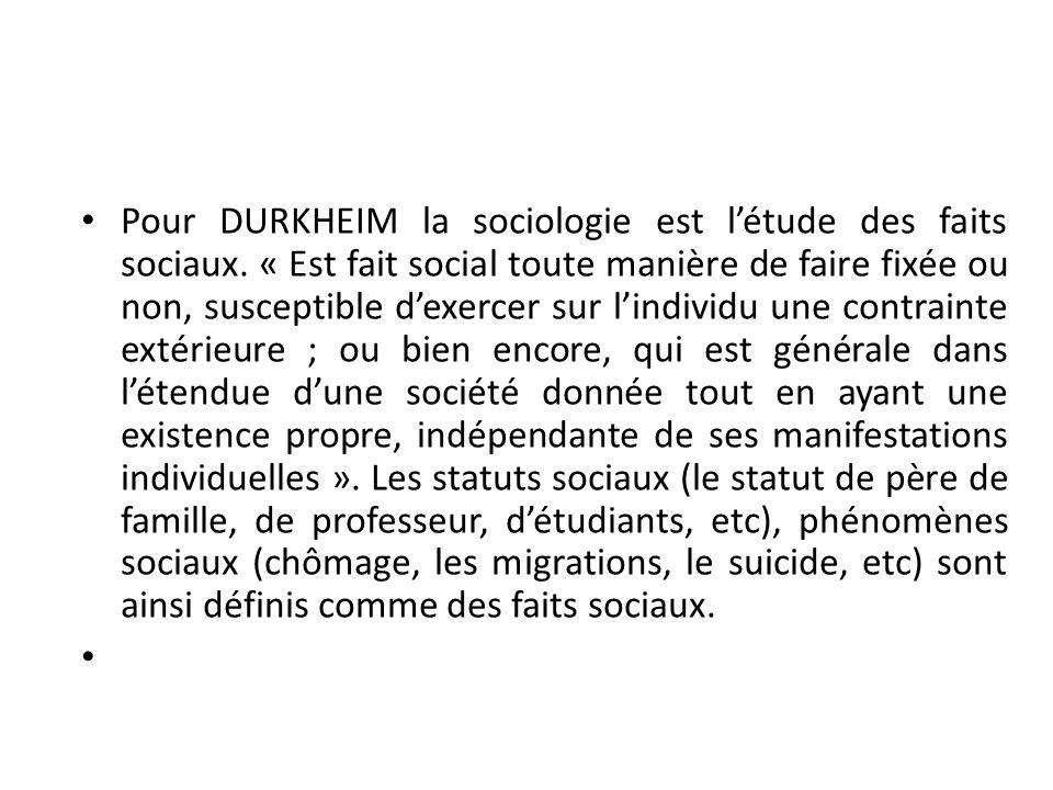 Pour DURKHEIM la sociologie est l'étude des faits sociaux
