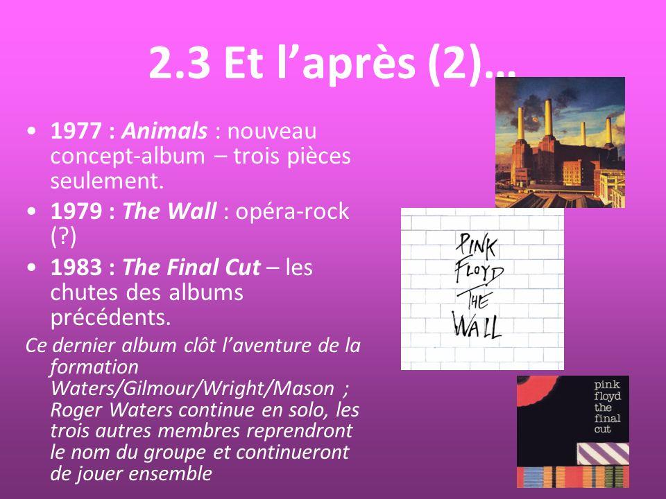 2.3 Et l'après (2)… 1977 : Animals : nouveau concept-album – trois pièces seulement. 1979 : The Wall : opéra-rock ( )