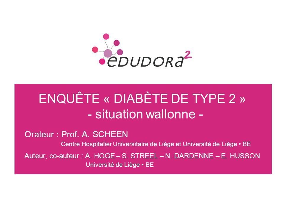 ENQUÊTE « DIABÈTE DE TYPE 2 » - situation wallonne - Orateur : Prof. A