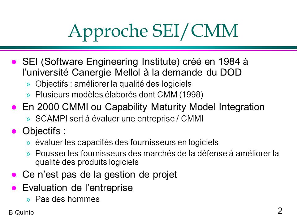 Approche SEI/CMM SEI (Software Engineering Institute) créé en 1984 à l'université Canergie Mellol à la demande du DOD.