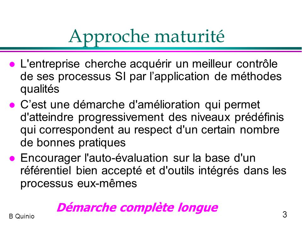 Approche maturité L entreprise cherche acquérir un meilleur contrôle de ses processus SI par l'application de méthodes qualités.