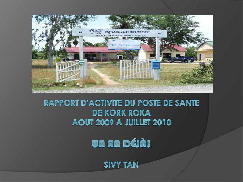 RAPPORT D'ACTIVITE DU POSTE DE SANTE DE KORK ROKA AOUT 2009 A JUILLET 2010 UN AN DÉJÀ! Sivy TAN