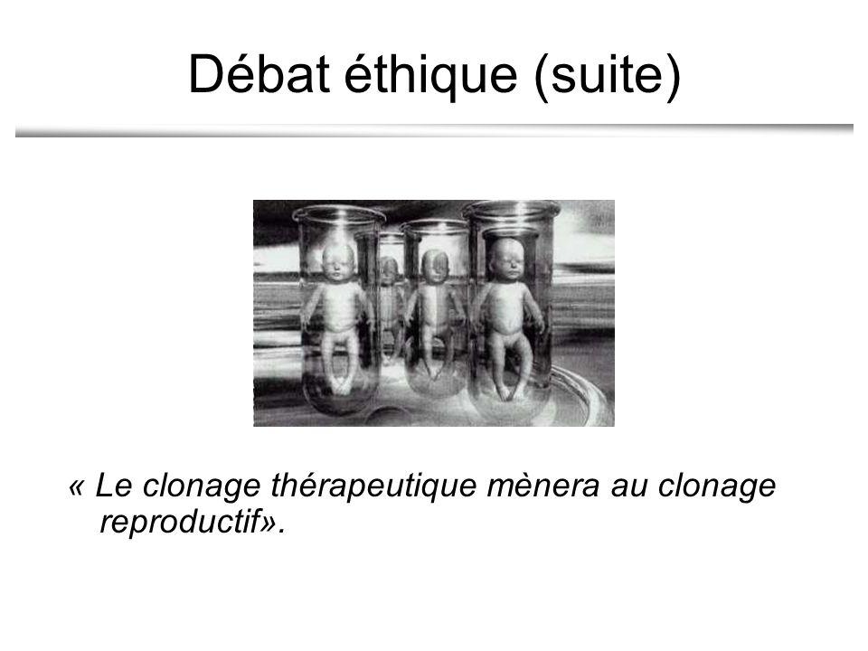 Débat éthique (suite) « Le clonage thérapeutique mènera au clonage reproductif».