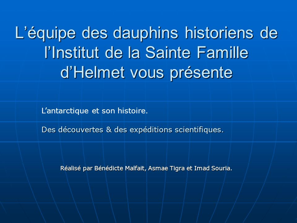 L'équipe des dauphins historiens de l'Institut de la Sainte Famille d'Helmet vous présente