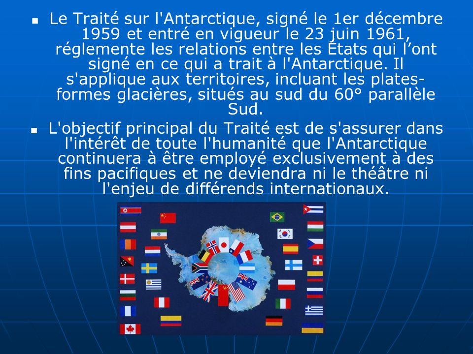 Le Traité sur l Antarctique, signé le 1er décembre 1959 et entré en vigueur le 23 juin 1961, réglemente les relations entre les États qui l'ont signé en ce qui a trait à l Antarctique. Il s applique aux territoires, incluant les plates-formes glacières, situés au sud du 60° parallèle Sud.
