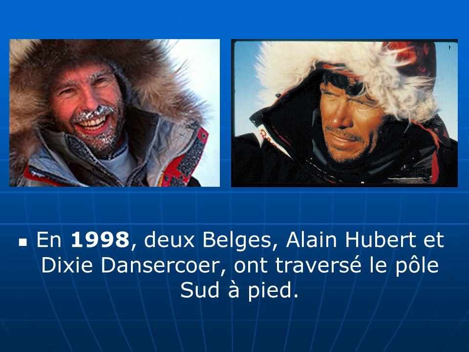 En 1998, deux Belges, Alain Hubert et Dixie Dansercoer, ont traversé le pôle Sud à pied.