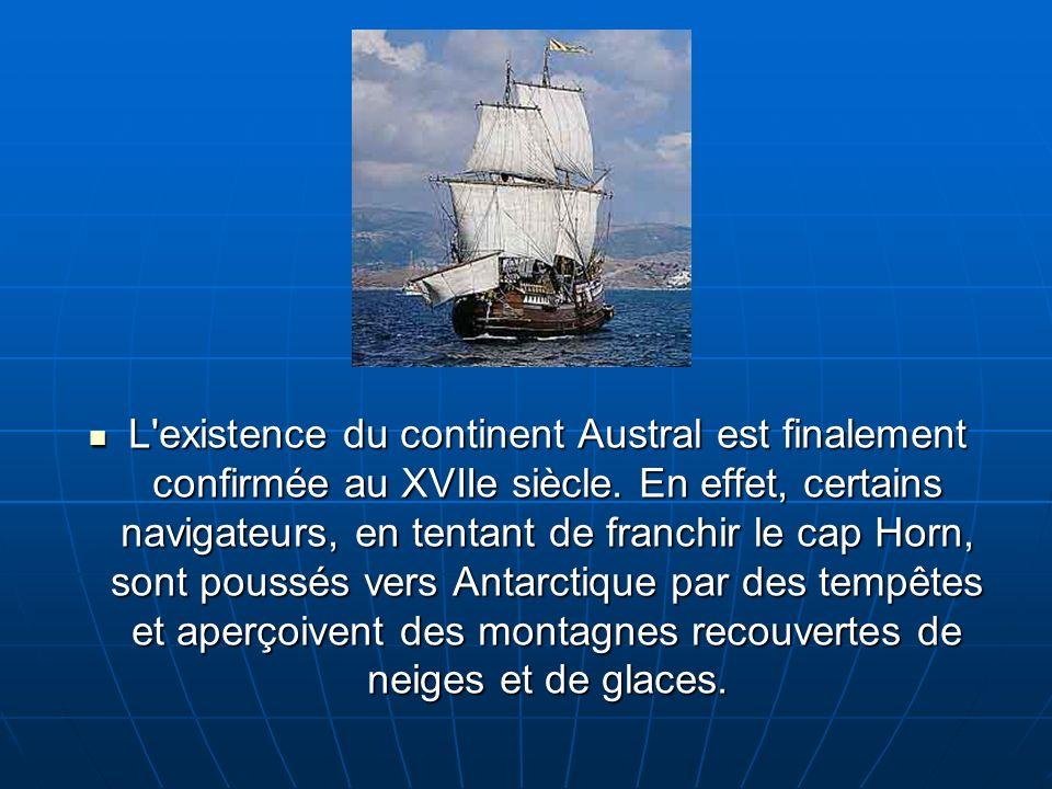 L existence du continent Austral est finalement confirmée au XVIIe siècle.