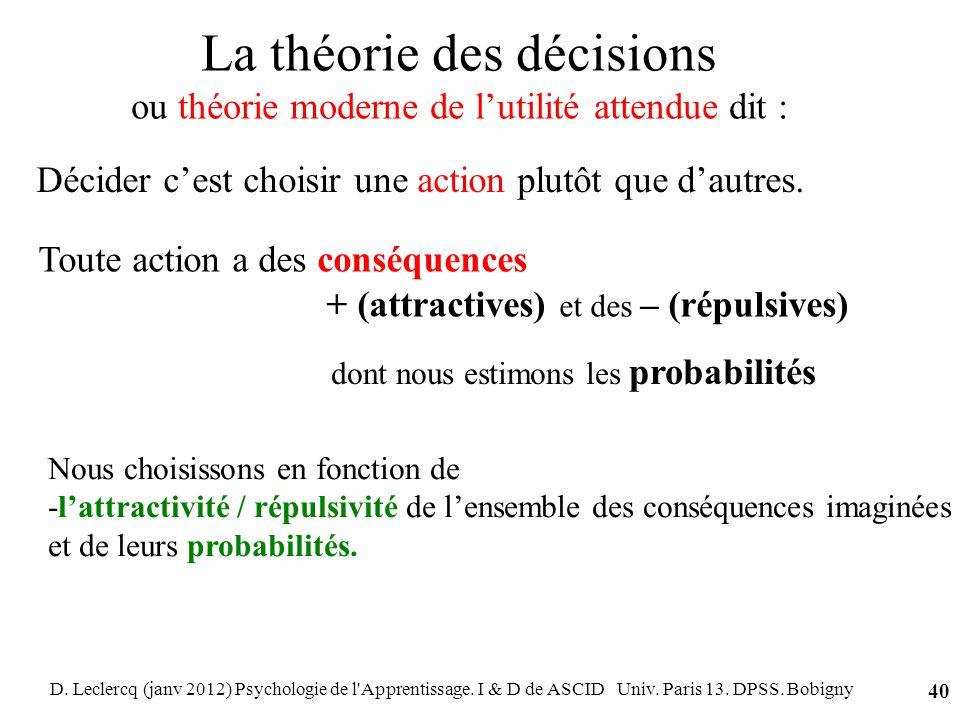 La théorie des décisions ou théorie moderne de l'utilité attendue dit :