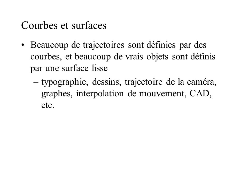 Courbes et surfaces Beaucoup de trajectoires sont définies par des courbes, et beaucoup de vrais objets sont définis par une surface lisse.