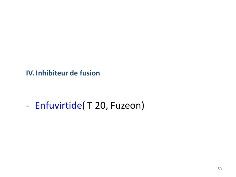 Enfuvirtide( T 20, Fuzeon)
