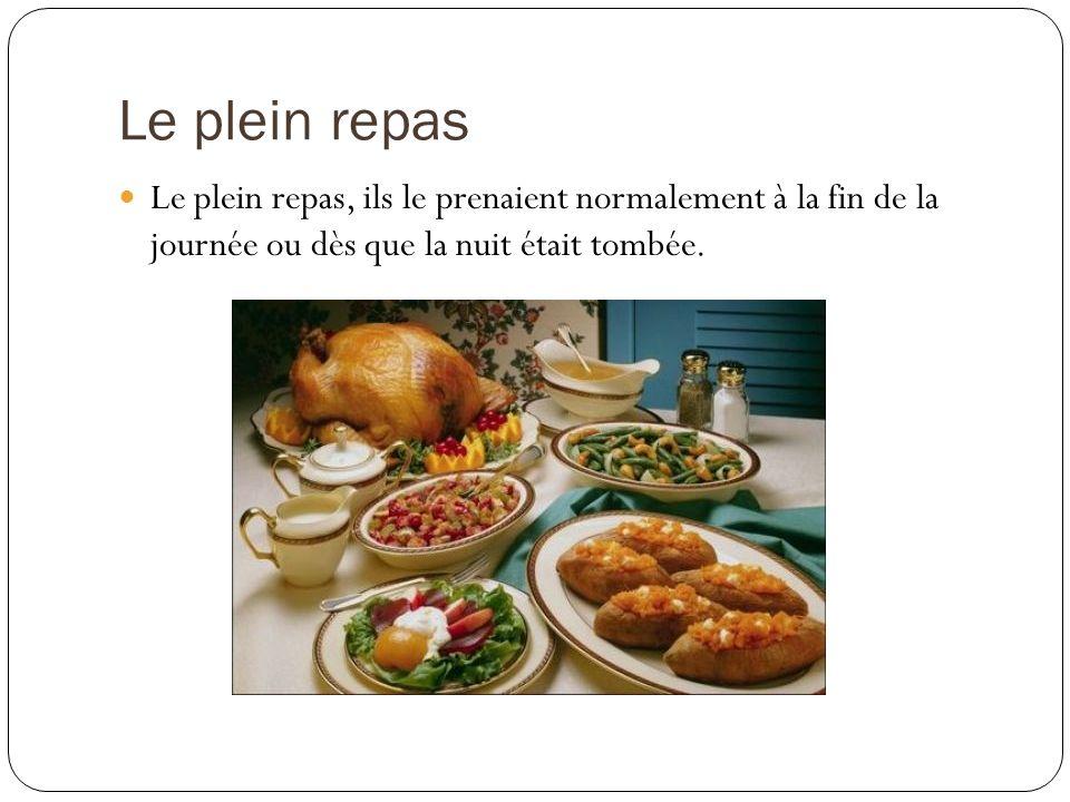 Le plein repas Le plein repas, ils le prenaient normalement à la fin de la journée ou dès que la nuit était tombée.