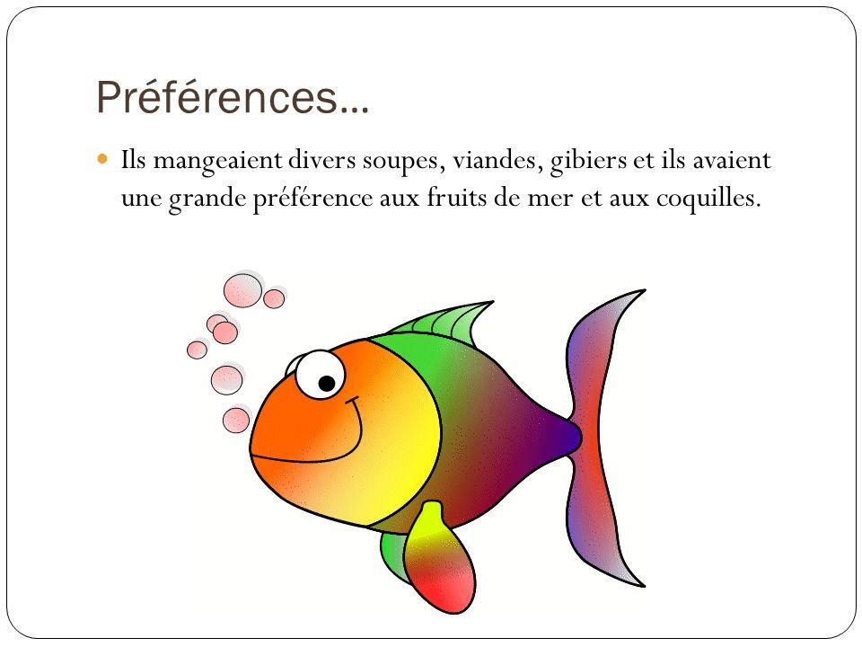 Préférences…Ils mangeaient divers soupes, viandes, gibiers et ils avaient une grande préférence aux fruits de mer et aux coquilles.