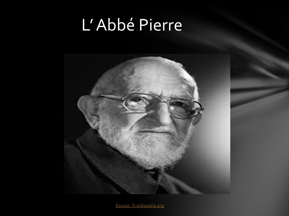L' Abbé Pierre Source : fr.wikipedia.org
