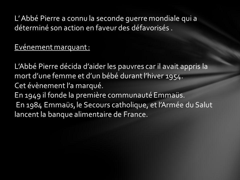 L' Abbé Pierre a connu la seconde guerre mondiale qui a déterminé son action en faveur des défavorisés .
