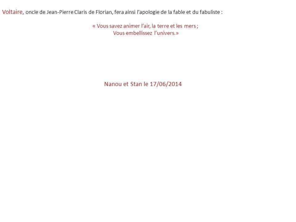 Voltaire, oncle de Jean-Pierre Claris de Florian, fera ainsi l'apologie de la fable et du fabuliste :