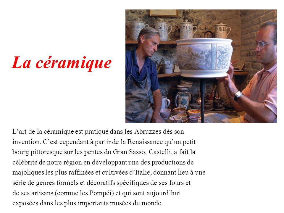 La céramique L'art de la céramique est pratiqué dans les Abruzzes dès son. invention. C'est cependant à partir de la Renaissance qu'un petit.