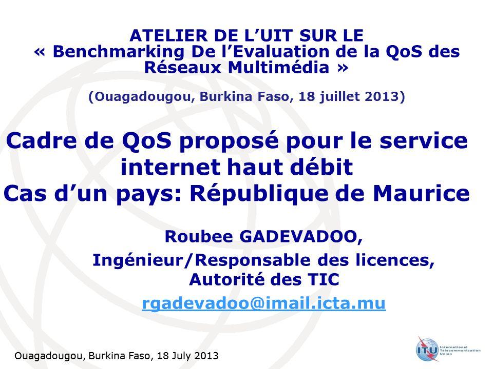ATELIER DE L'UIT SUR LE« Benchmarking De l'Evaluation de la QoS des Réseaux Multimédia » (Ouagadougou, Burkina Faso, 18 juillet 2013)