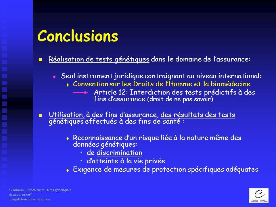Conclusions Réalisation de tests génétiques dans le domaine de l'assurance: Seul instrument juridique contraignant au niveau international: