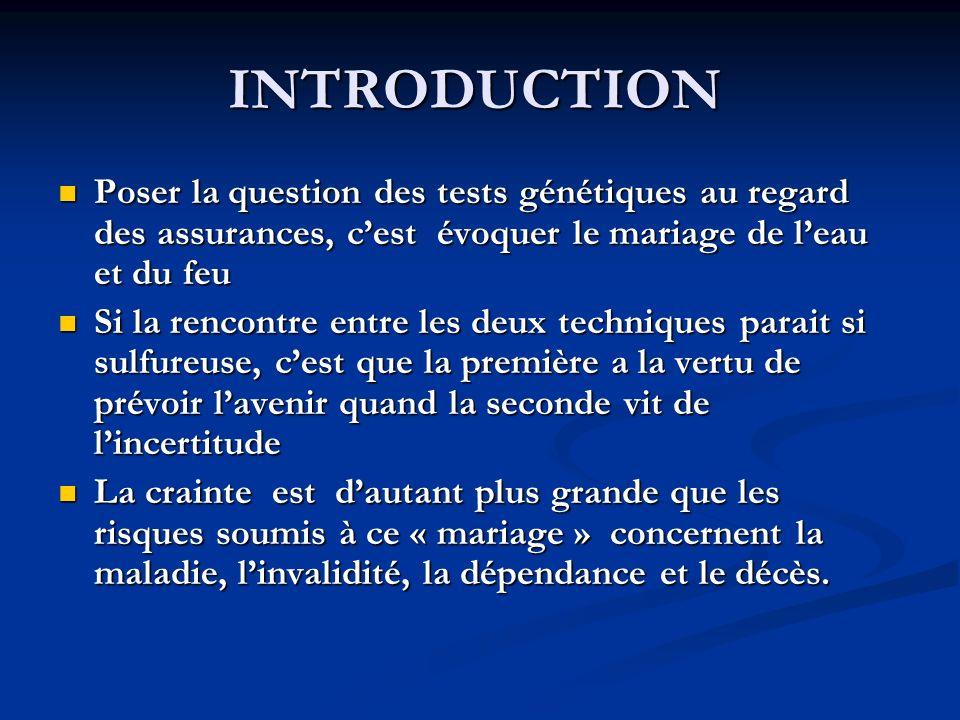 INTRODUCTION Poser la question des tests génétiques au regard des assurances, c'est évoquer le mariage de l'eau et du feu.