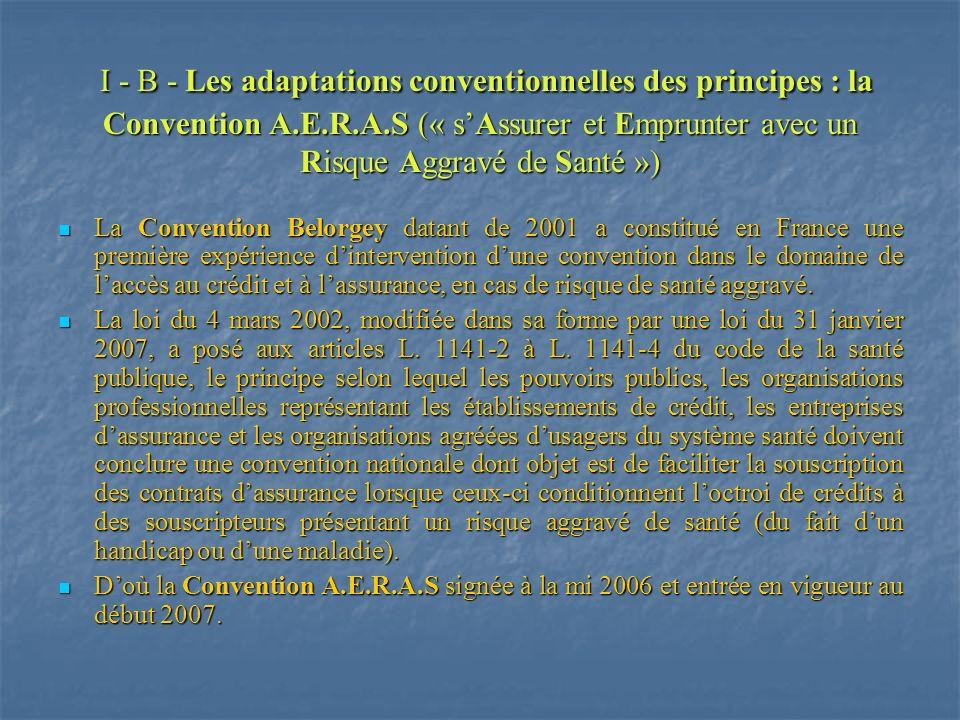 I - B - Les adaptations conventionnelles des principes : la Convention A.E.R.A.S (« s'Assurer et Emprunter avec un Risque Aggravé de Santé »)