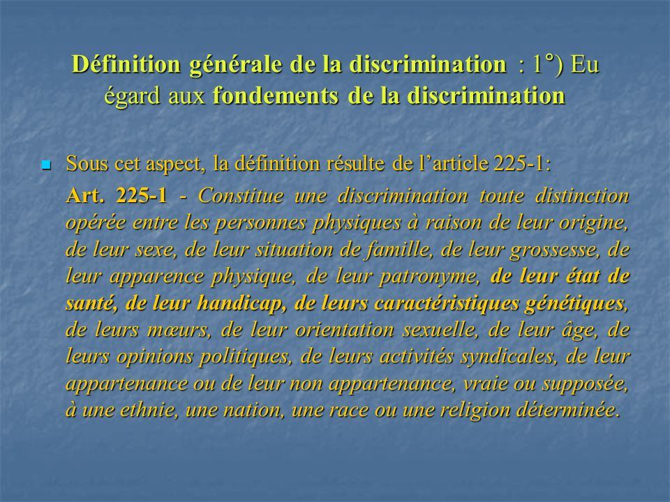 Définition générale de la discrimination : 1°) Eu égard aux fondements de la discrimination