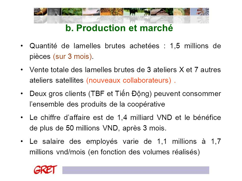 b. Production et marché Quantité de lamelles brutes achetées : 1,5 millions de pièces (sur 3 mois).