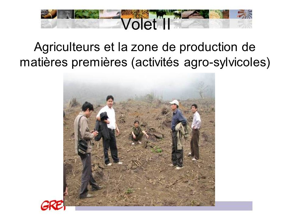 Volet II Agriculteurs et la zone de production de matières premières (activités agro-sylvicoles)