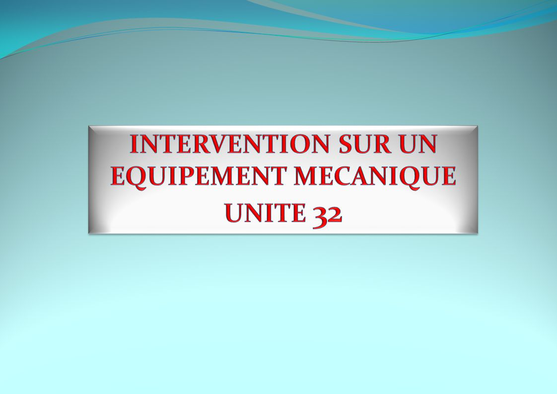 INTERVENTION SUR UN EQUIPEMENT MECANIQUE UNITE 32