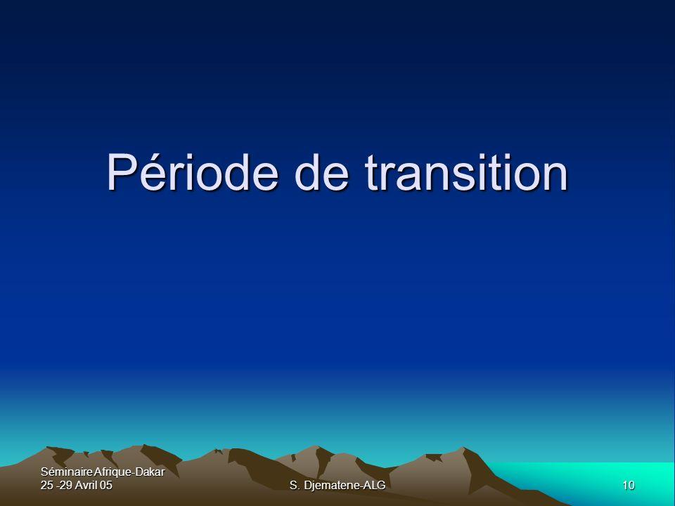 Période de transition Séminaire Afrique-Dakar 25 -29 Avril 05