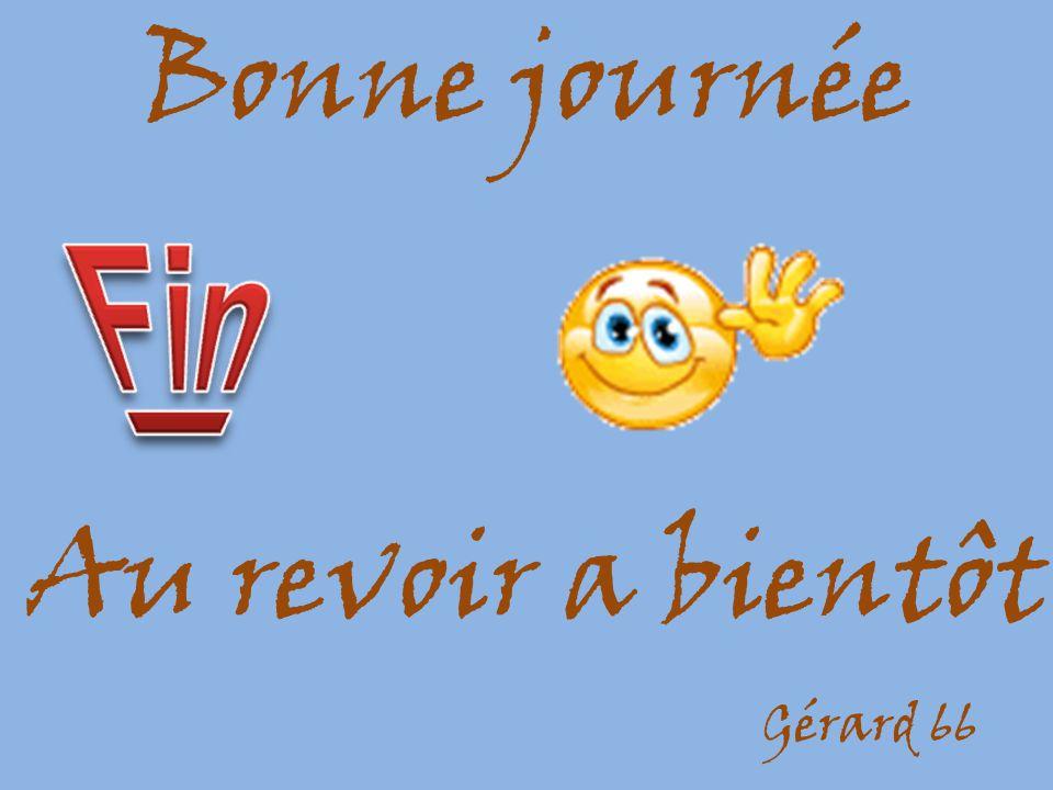 Bonne journée Au revoir a bientôt Gérard 66
