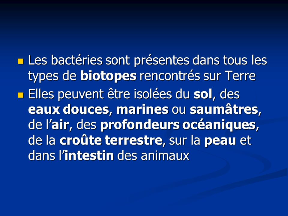 Les bactéries sont présentes dans tous les types de biotopes rencontrés sur Terre