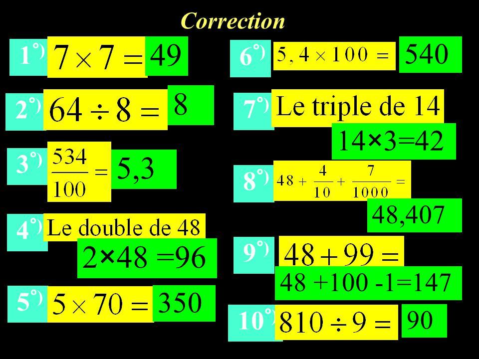 Correction 1°) 49. 540. 6°) 8. 2°) 7°) 14×3=42. 3°) 5,34. 8°) 48,407. 4°) 2×48 =96. 9°)