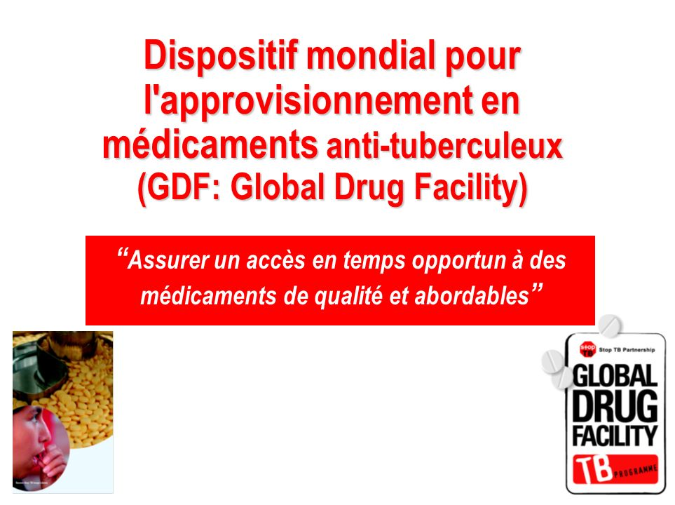 Dispositif mondial pour l approvisionnement en médicaments anti-tuberculeux (GDF: Global Drug Facility)