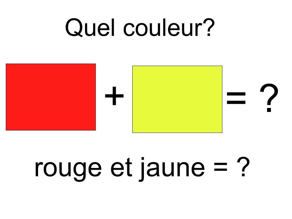 Quel couleur + = rouge et jaune =
