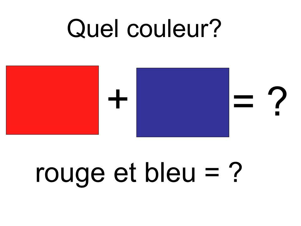 Quel couleur + = rouge et bleu =