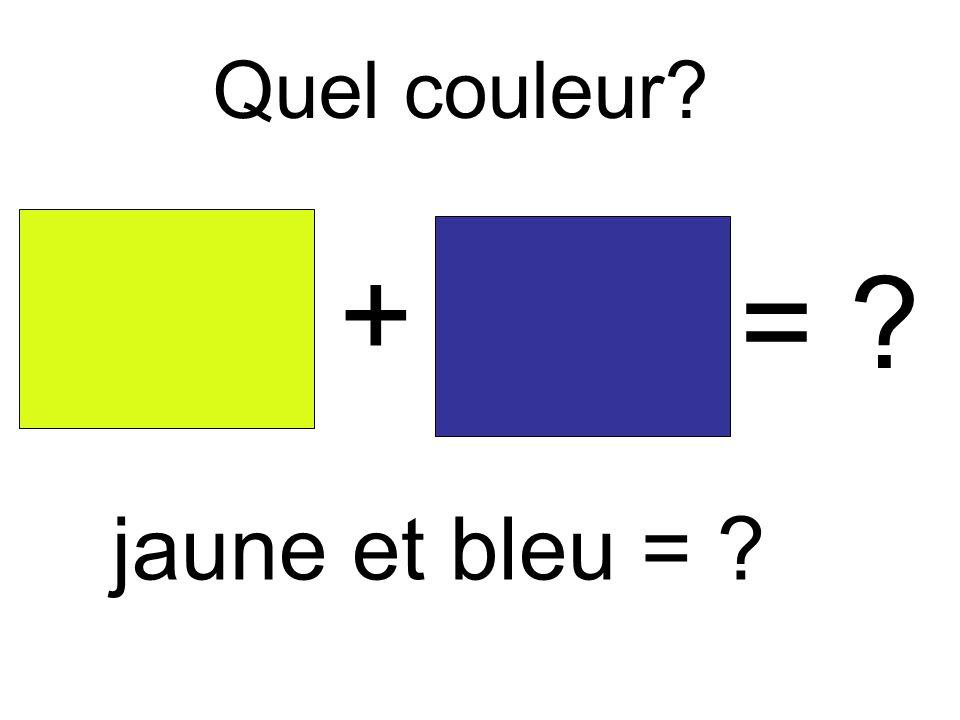 Quel couleur + = jaune et bleu =