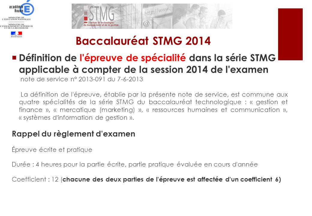 Baccalauréat STMG 2014 Définition de l épreuve de spécialité dans la série STMG applicable à compter de la session 2014 de l examen.