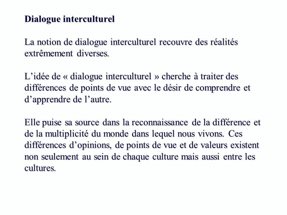 Dialogue interculturel La notion de dialogue interculturel recouvre des réalités extrêmement diverses.