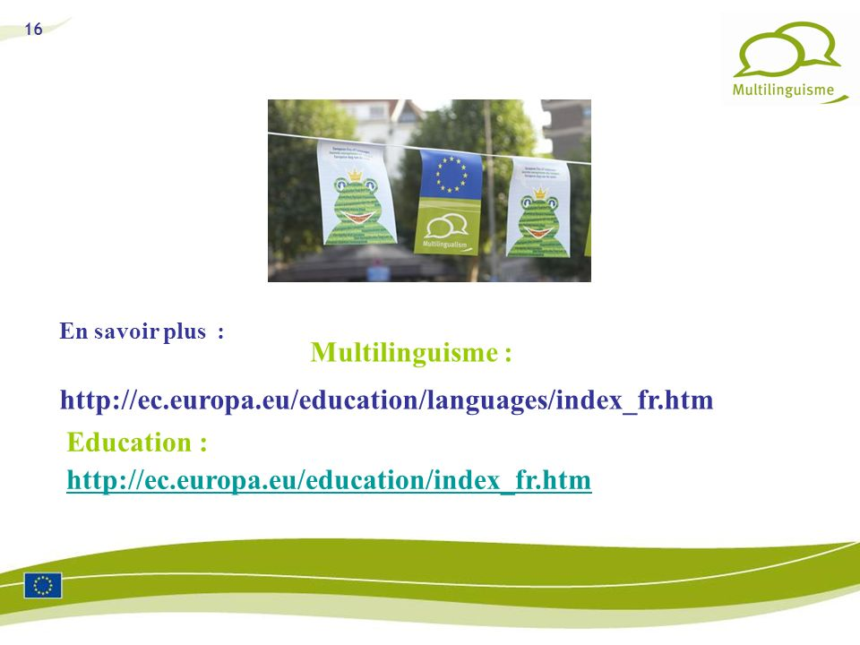 Multilinguisme : http://ec.europa.eu/education/languages/index_fr.htm