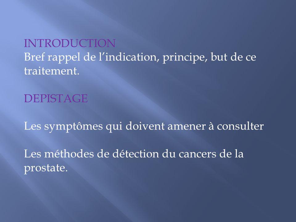 INTRODUCTION Bref rappel de l'indication, principe, but de ce. traitement. DEPISTAGE. Les symptômes qui doivent amener à consulter.