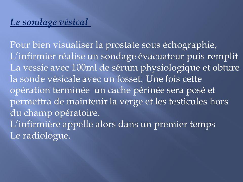 Le sondage vésical Pour bien visualiser la prostate sous échographie, L'infirmier réalise un sondage évacuateur puis remplit.