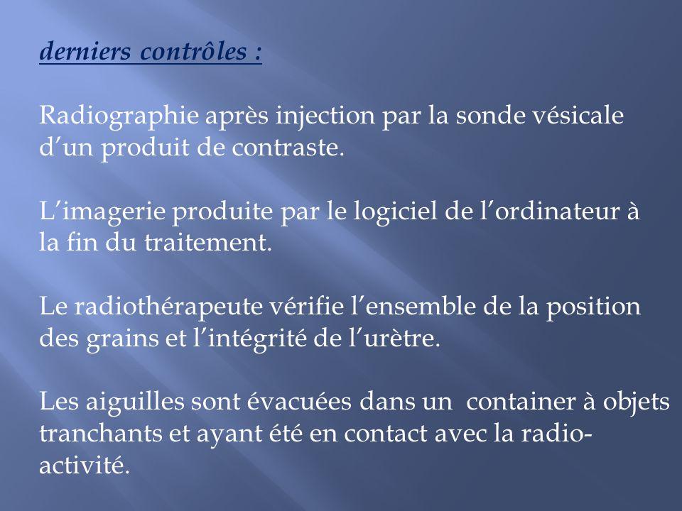 derniers contrôles : Radiographie après injection par la sonde vésicale. d'un produit de contraste.