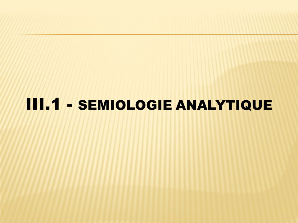 III.1 - SEMIOLOGIE ANALYTIQUE