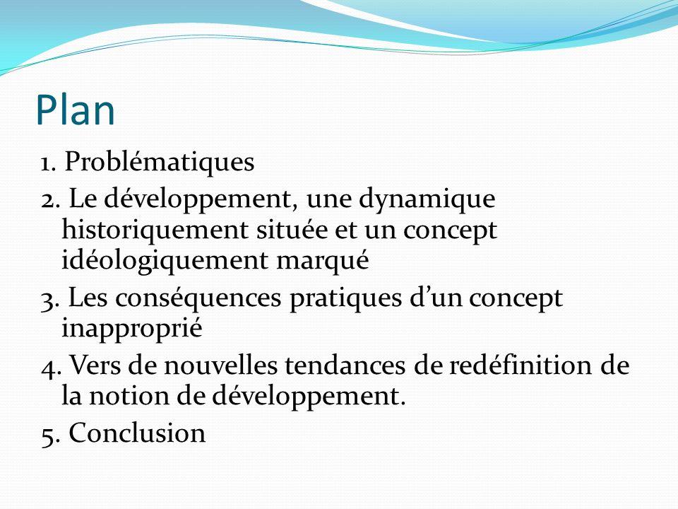 Plan 1. Problématiques. 2. Le développement, une dynamique historiquement située et un concept idéologiquement marqué.