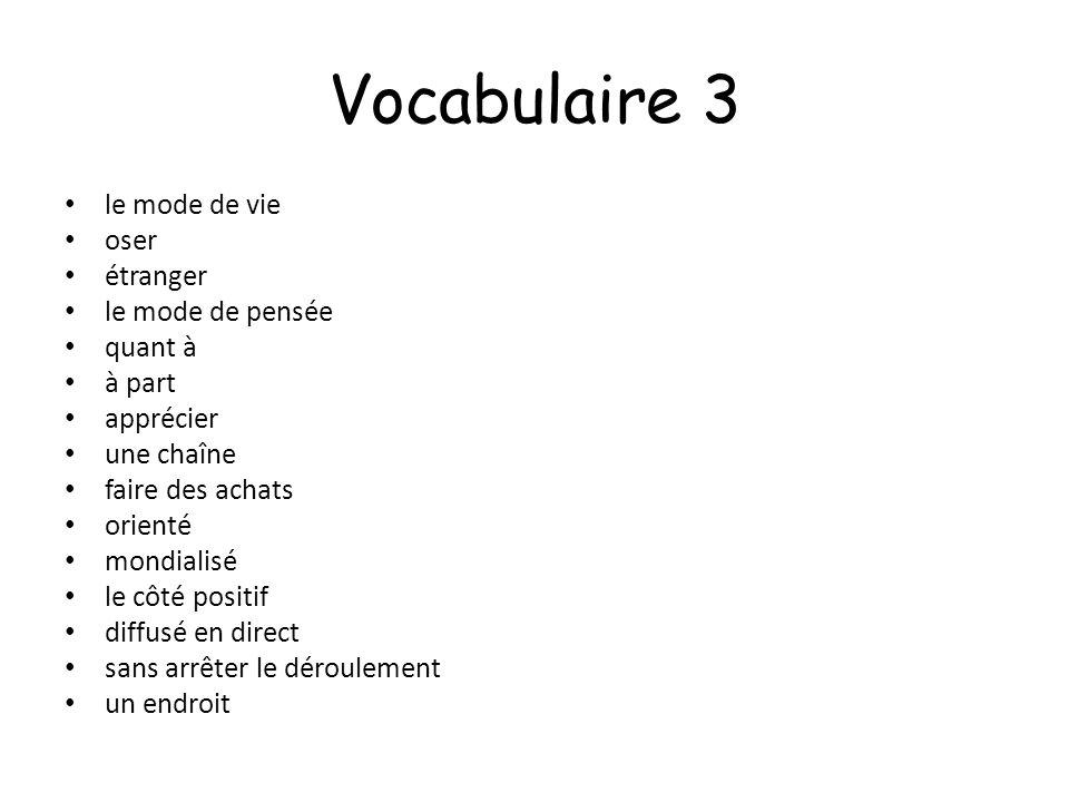 Vocabulaire 3 le mode de vie oser étranger le mode de pensée quant à
